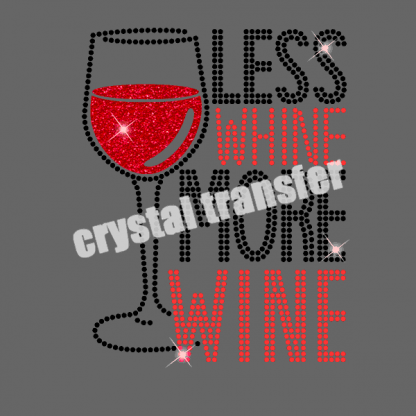 Less Whine More Wine Glitter and Rhinestone Elegant New Transfers
